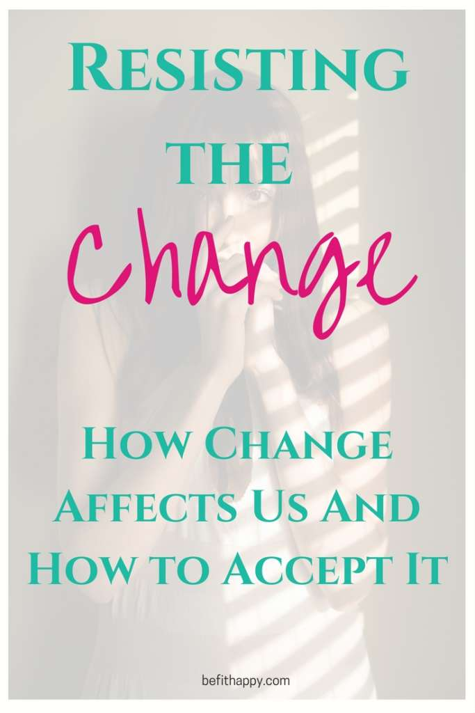 Resisting change - How change affects as and how to accept it