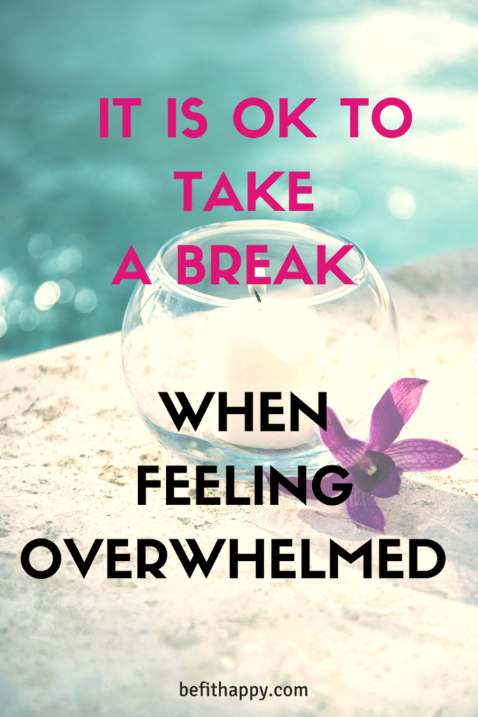 It is ok to take a break when feeling overwhelmed